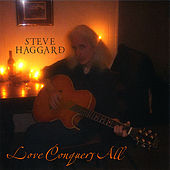 Love Conquers All by Steve Haggard