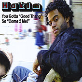 You Gotta 'Good Thang' So 'Come 2 Me' by Hakim