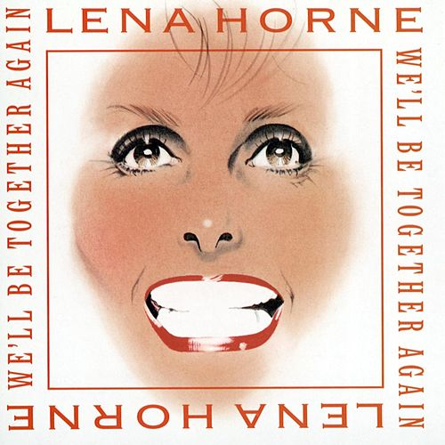 We'll Be Together Again by Lena Horne