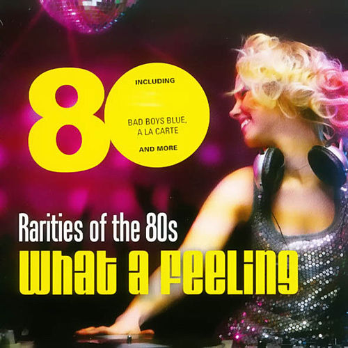 Rarities of the 80s 'What a feeling' by Various Artists