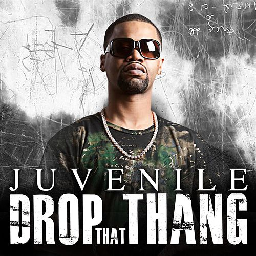 Drop That Thang by Juvenile