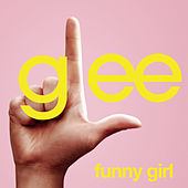 Funny Girl (Glee Cast Version featuring Idina Menzel) by Glee Cast