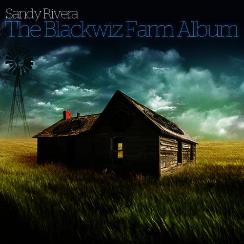 Sandy Rivera Presents The Blackwiz Farm by Sandy Rivera
