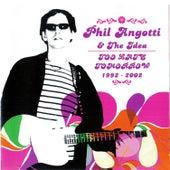 Too Late Tomorrow 1992-2002 by Phil Angotti