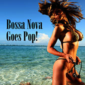 Bossa Nova Goes Pop! by Bossa Nova All-Star Ensemble