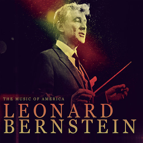 The Music Of America - Leonard Bernstein by Various Artists