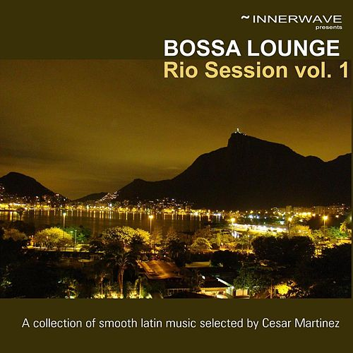 Bossa Lounge Rio Session Vol. 1 by Various Artists