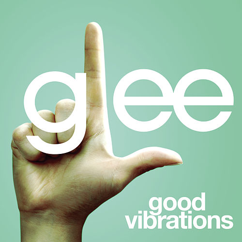 Good Vibrations (Glee Cast Version) by Glee Cast