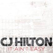 It Ain't Easy by CJ Hilton