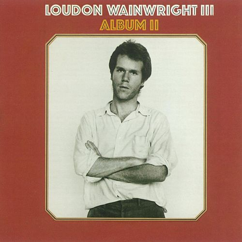 Album II by Loudon Wainwright III
