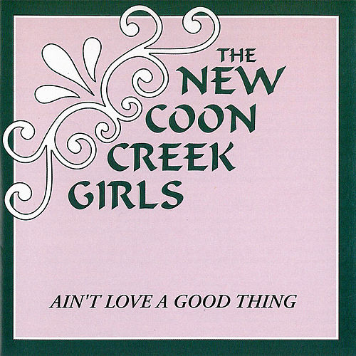 Ain't Love A Good Thing by New Coon Creek Girls