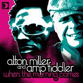 When The Morning Comes by Alton Miller