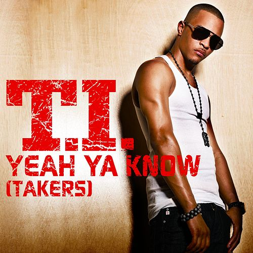 Yeah Ya Know [TAKERS] by T.I.