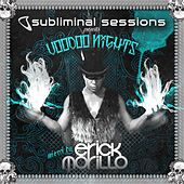 Subliminal Sessions presents Voodoo Nights mixed by Erick Morillo by Various Artists