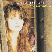 Delta Dreamland by Deborah Allen