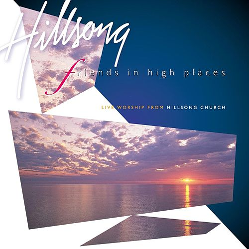 Friends In High Places by Hillsong Live