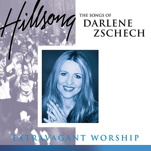 Extravagant Worship: The Songs Of Darlene Zschech by Hillsong Live