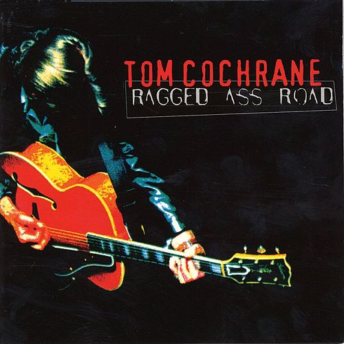 Ragged Ass Road by Tom Cochrane