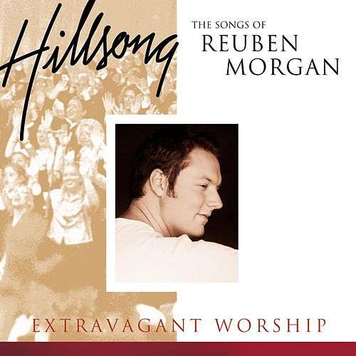 Extravagant Worship: The Songs Of Reuben Morgan by Hillsong Live