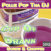Cup Of Drank (Screwed & Chopped) by Pollie Pop