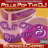 Cup Of Drank 3 (Screwed & Chopped) by Pollie Pop