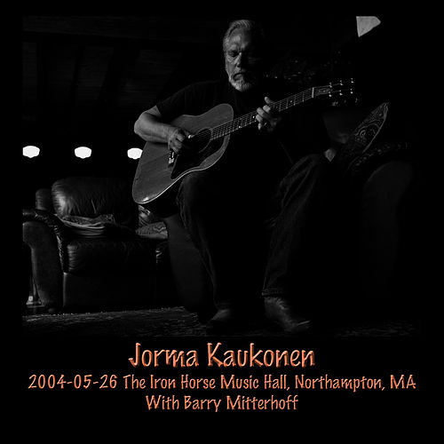 2004-05-26 Iron Horse Music Hall, Northampton, MA by Jorma Kaukonen
