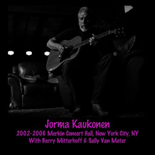 2002-2006 Merkin Concert Hall, New York City, NY Vol. 01 by Jorma Kaukonen