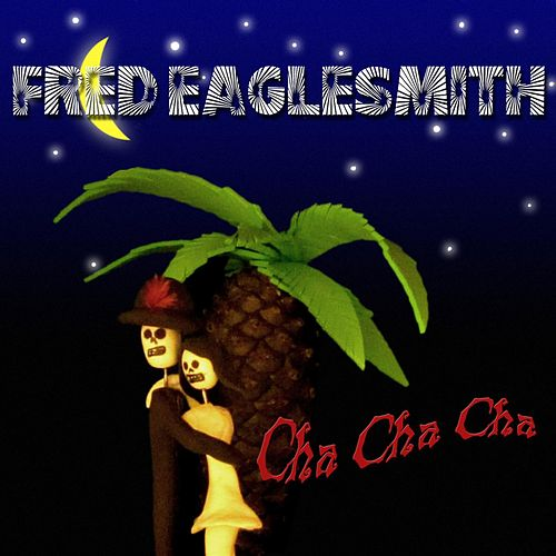 Cha Cha Cha by Fred Eaglesmith