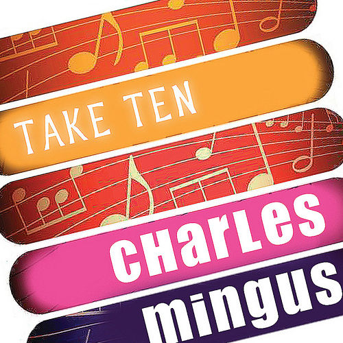 Charles Mingus: Take Ten by Charles Mingus