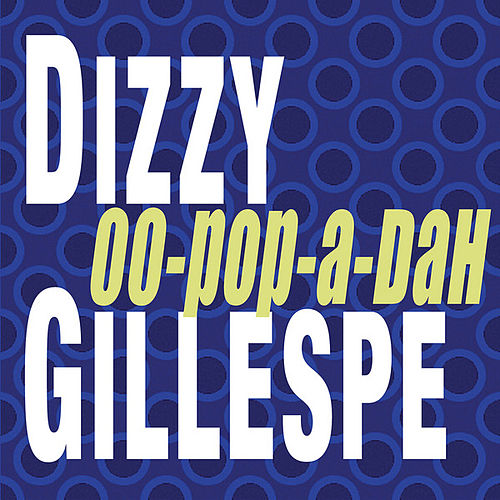 Oo-Pop-A-Dah by Dizzy Gillespie