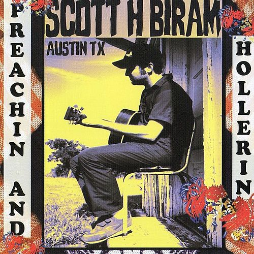 Preachin' and Hollerin' by Scott H. Biram