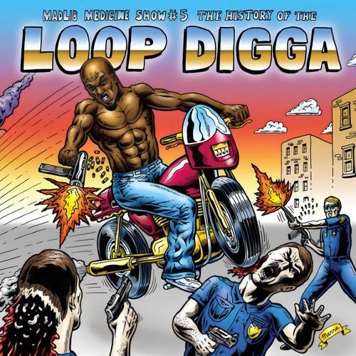 Madlib Medicine Show #5: The History of the Loop Digga, 1990-2000 by Madlib