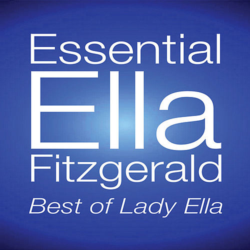 Essential Ella Fitzgerald: Best Of Lady Ella by Ella Fitzgerald