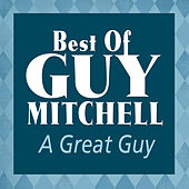 A Great Guy: Best Of Guy Mitchell by Guy Mitchell