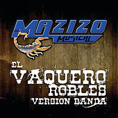 El Vaquero Robles by Mazizo Musical