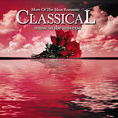 More of the Most Romantic Classical Music in the Universe by Various Artists