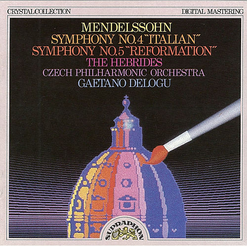 Mendelssohn: Symphony No. 4 'Italian', No. 5 'Reformation', The Hebrides by Czech Philharmonic Orchestra