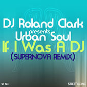 If I Was A DJ (Supernova Remix) by DJ Roland Clark