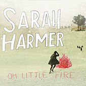 Oh Little Fire by Sarah Harmer