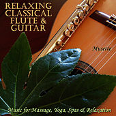 30 Relaxing Classical Flute & Guitar Masterpieces (Classical & Spanish Guitar & Flute for Relaxation, Massage & New Age Spas) by Musette