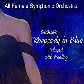 Gershwin's Rhapsody in Blue Played With Feeling by All Female Symphonic Orchestra