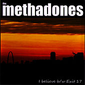 Exit 17 b/w I Believe - Single by The Methadones