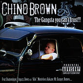 The Gangsta You Can't Trust! by Chino Brown