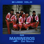 Mi Lindo, Vol. III by Los Marineros Del Norte