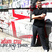 Life and Times by Adam Cruz