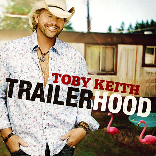 Trailerhood by Toby Keith
