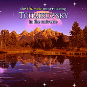 The Ultimate Most Relaxing Tchaikovsky In the Universe by Various Artists