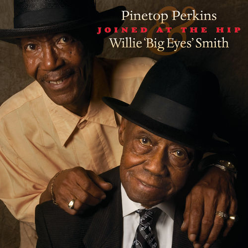 Joined At The Hip: Pinetop Perkins & Willie 'Big Eyes' Smith by Pinetop Perkins