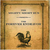 The Forever Endeavor by The Mighty Short Bus