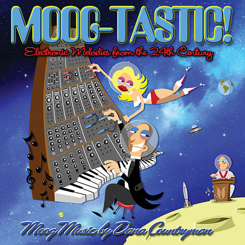 Moog-Tastic: Electronic Melodies from the 24th Century by Dana Countryman